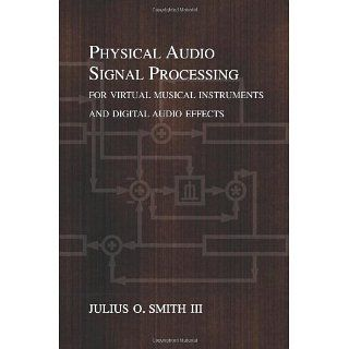 Physical Audio Signal Processing for Virtual Musical Instruments and