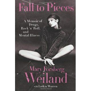 Fall to Pieces A Memoir of Drugs, Rock n Roll, and Mental Illness