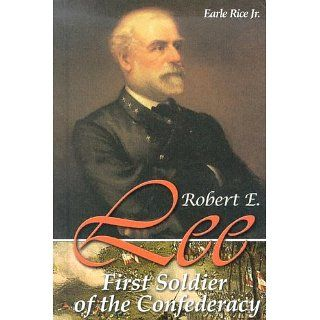 Robert E. Lee: First Soldier of the Confederacy (Civil War Leaders