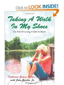 Taking A Walk In My Shoes Pain of Losing A Child To Death Katherine