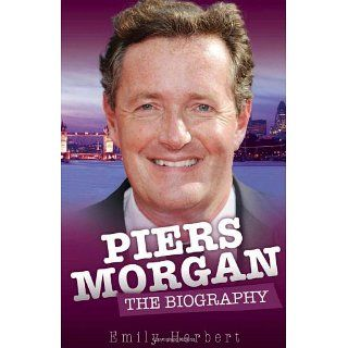 Piers Morgan The Biography Emily Herbert Books