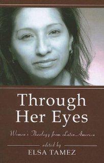 Through Her Eyes Womens Theology from Latin America Elsa Tamez