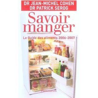 SANTE   VIE PRATIQUE Savoir manger ; le guide des aliments (edition