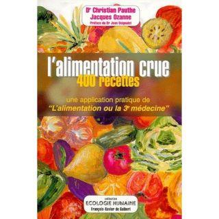 ALIMENTATION CRUE ; 400 RECETTES   Achat / Vente livre Christian