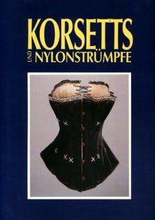 Korsetts und Nylonstrümpfe Frauenunterwäsche als Spiegel von Mode