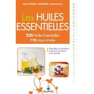 Les huiles essentielles ; 230 huiles essentiell  Achat / Vente