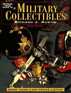 Official Price Guide to Military Collectibles: Sixth Edition: Richard