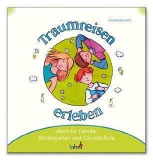 Mit Kindern Traumreisen erleben: Ideen für Familie, Kindergarten und