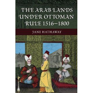 The Arab Lands under Ottoman Rule: 1516 1800: Jane Hathaway, Karl