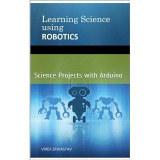 Learning Science Using Robotics Vivek Srivastav Kindle