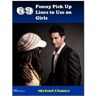 69 Funny Pick Up Lines to Use on Girls Michael Chance