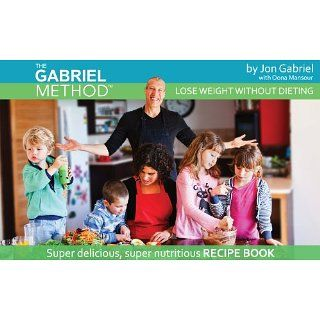 The Gabriel Method Recipe Book Jon Gabriel Kindle Store