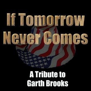 If Tomorrow Never Comes   Garth Brooks Tribute #1 Country