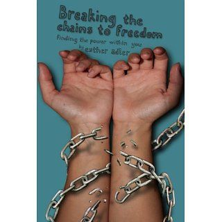 Breaking The Chains To Freedom Esther Adler, Lisa Athan, Adam Koubek