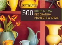 Country Living 500 Quick & Easy Decorating Projects & Ideas (Hardcover