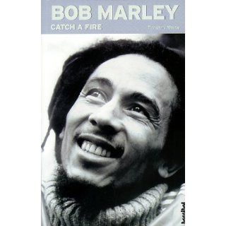 Catch a Fire The Life of Bob Marley Timothy White