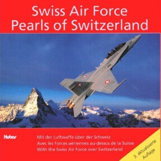 Swiss Air Force. Pearls of Switzerland. Mit der Luftwaffe über der